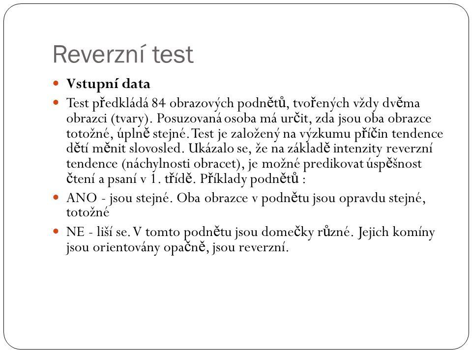Reverzní test Vstupní data Test p ř edkládá 84 obrazových podn ě t ů, tvo ř ených vždy dv ě ma obrazci (tvary). Posuzovaná osoba má ur č it, zda jsou