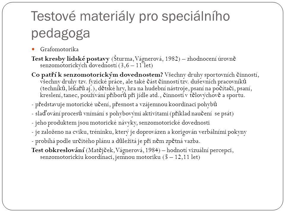 Testové materiály pro speciálního pedagoga Grafomotorika Test kresby lidské postavy (Šturma, Vágnerová, 1982) – zhodnocení úrovn ě senzomotorických do