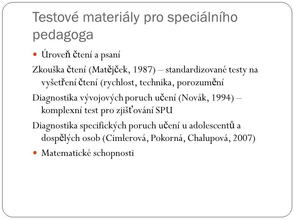Testové materiály pro speciálního pedagoga Úrove ň č tení a psaní Zkouška č tení (Mat ě j č ek, 1987) – standardizované testy na vyšet ř ení č tení (r