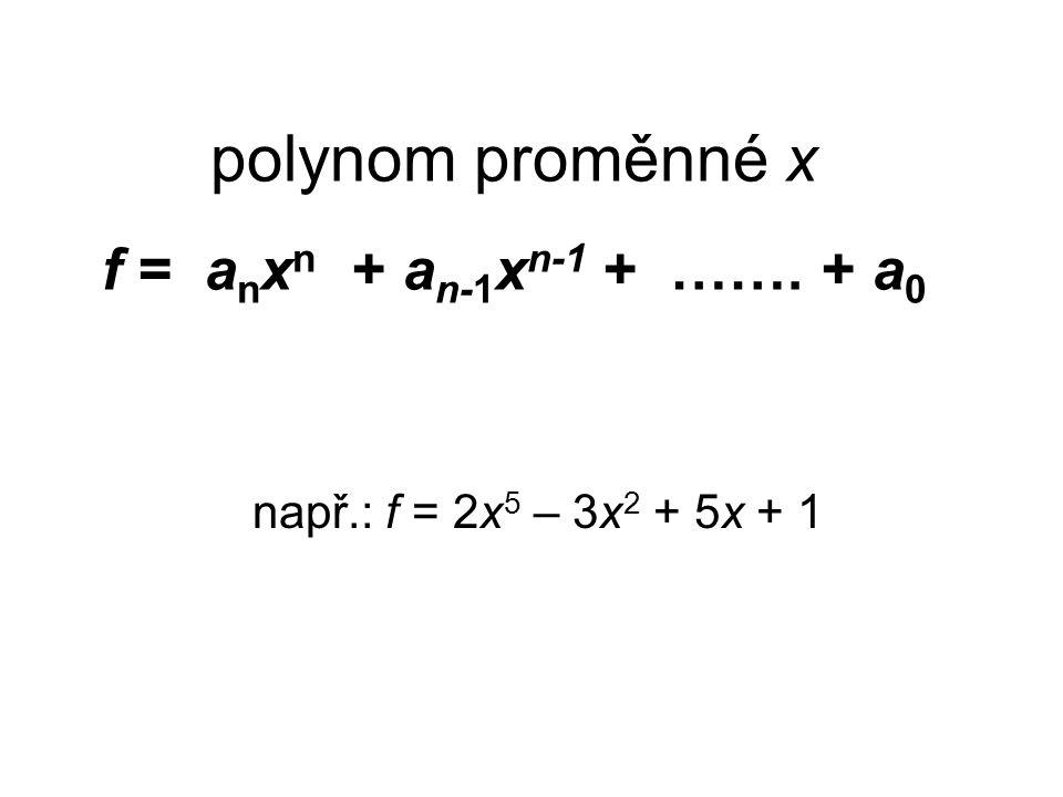 Euklidův algoritmus f a g jsou nenulové polynomy f : g = d 1 (z 1 ) kde st z 1 < st g g : z 1 = d 2 (z 2 )kde st z 2 < st z 1 z 1 : z 2 = d 3 (z 3 )kde st z 3 < st z 2...