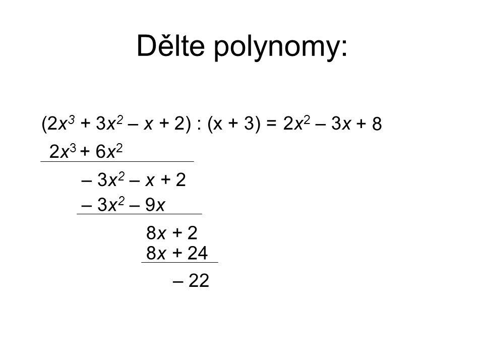 Dělte polynomy: (2x 3 + 3x 2 – x + 2) : (x + 3) =2x22x2 2x 3 + 6x 2 – 3x 2 – x + 2 – 3x – 3x 2 – 9x 8x + 2 + 8 8x + 24 – 22
