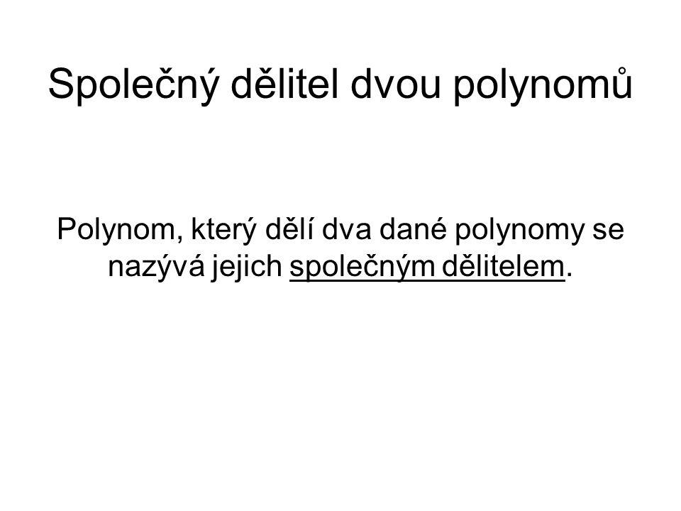 Společný dělitel dvou polynomů Polynom, který dělí dva dané polynomy se nazývá jejich společným dělitelem.