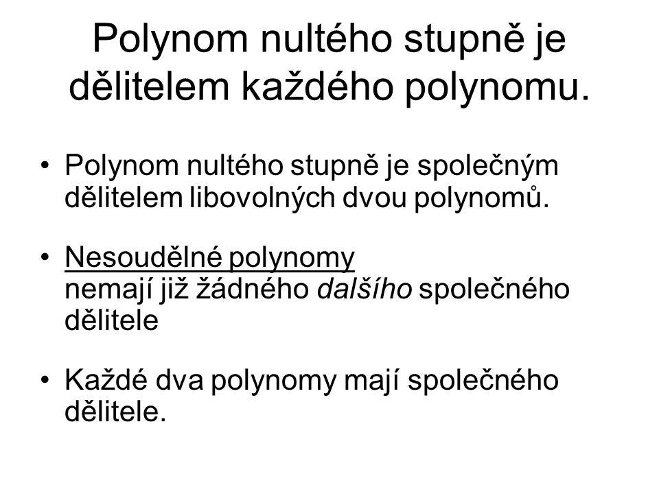 Polynom nultého stupně je dělitelem každého polynomu. Polynom nultého stupně je společným dělitelem libovolných dvou polynomů. Nesoudělné polynomy nem