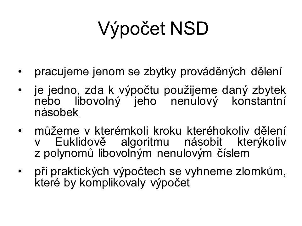 Výpočet NSD pracujeme jenom se zbytky prováděných dělení je jedno, zda k výpočtu použijeme daný zbytek nebo libovolný jeho nenulový konstantní násobek