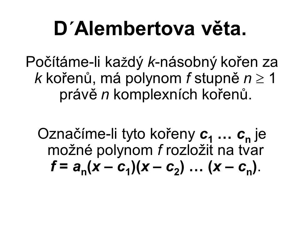 D´Alembertova věta. Počítáme-li ka ž dý k-násobný kořen za k kořenů, má polynom f stupně n  1 právě n komplexních kořenů. Označíme-li tyto kořeny c 1