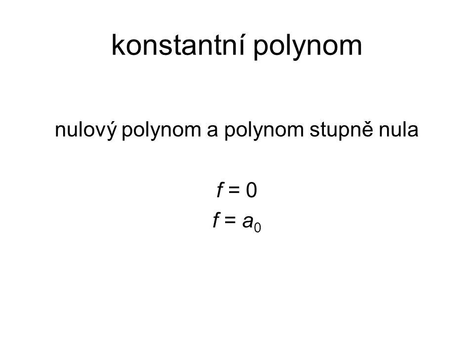 f = g.d + z polynom g  0 dělí polynom f právě tehdy, když zbytek z je roven nule tedy: f = g d polynom g je dělitelem polynomu f značíme g  f