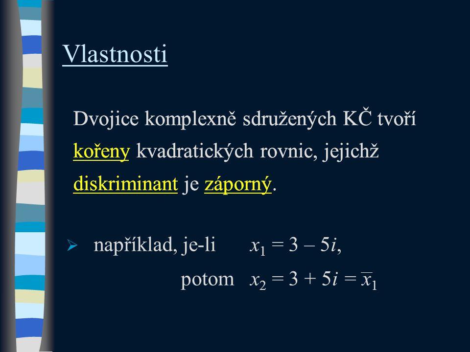 Dvojice komplexně sdružených KČ tvoří kořeny kvadratických rovnic, jejichž diskriminant je záporný.