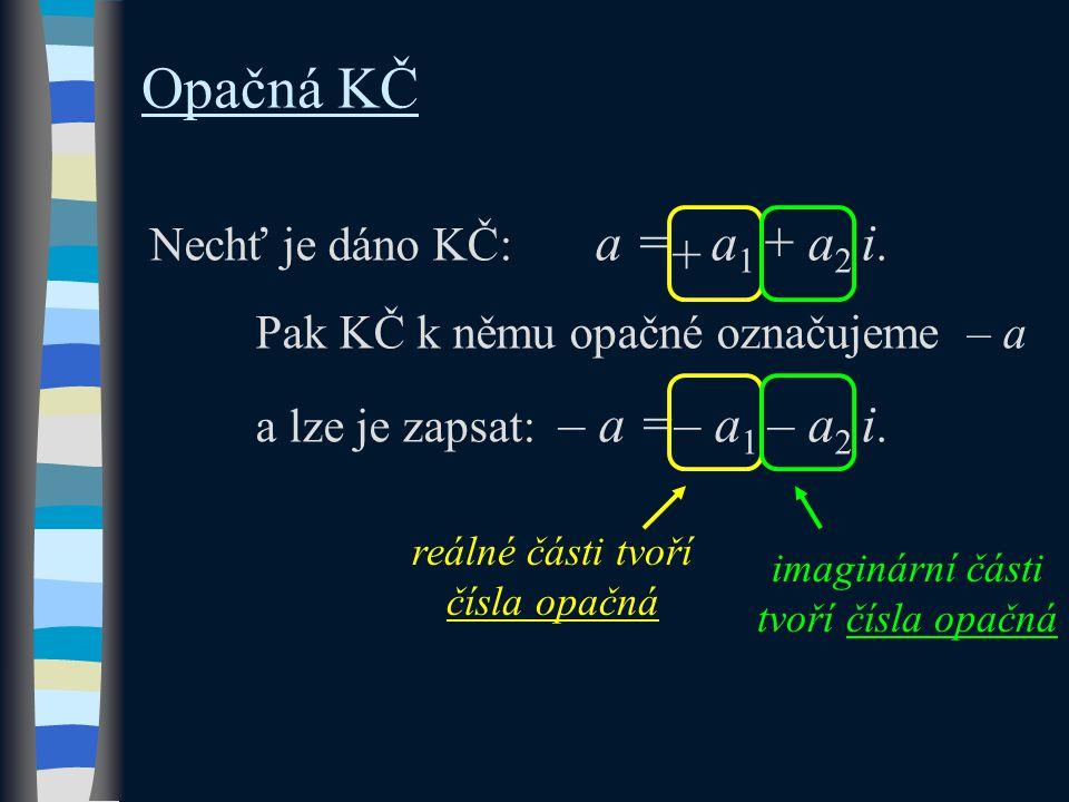Opačná KČ Nechť je dáno KČ: a = a 1 + a 2 i.