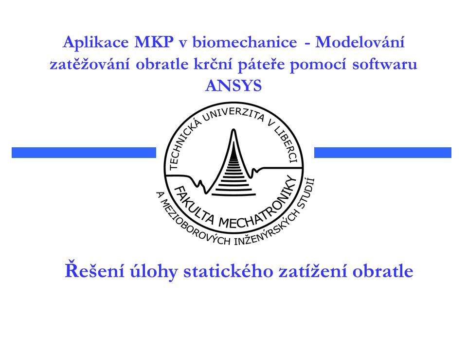 Řešení úlohy statického zatížení obratle Aplikace MKP v biomechanice - Modelování zatěžování obratle krční páteře pomocí softwaru ANSYS