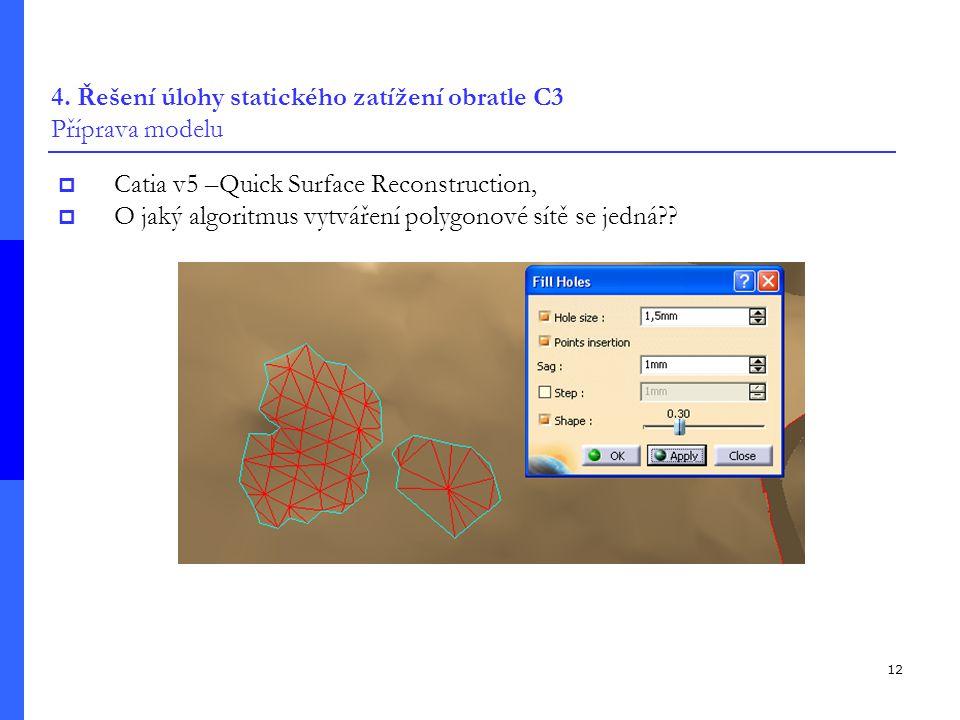 12 4. Řešení úlohy statického zatížení obratle C3 Příprava modelu  Catia v5 –Quick Surface Reconstruction,  O jaký algoritmus vytváření polygonové s