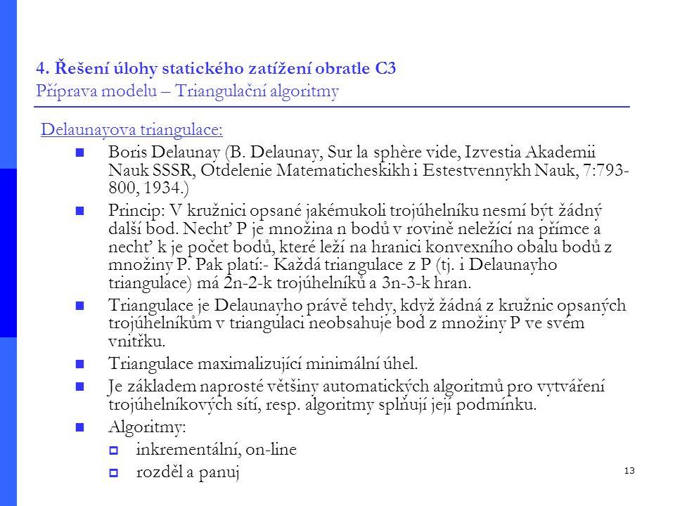 13 4. Řešení úlohy statického zatížení obratle C3 Příprava modelu – Triangulační algoritmy Delaunayova triangulace: Boris Delaunay (B. Delaunay, Sur l