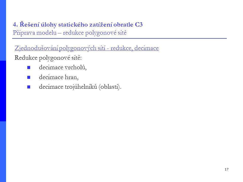 17 4. Řešení úlohy statického zatížení obratle C3 Příprava modelu – redukce polygonové sítě Zjednodušování polygonových sítí - redukce, decimace Reduk