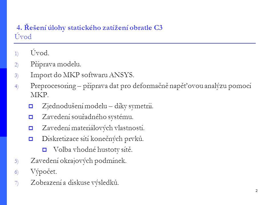 2 4. Řešení úlohy statického zatížení obratle C3 Úvod 1) Úvod. 2) Příprava modelu. 3) Import do MKP softwaru ANSYS. 4) Preprocesoring – příprava dat p