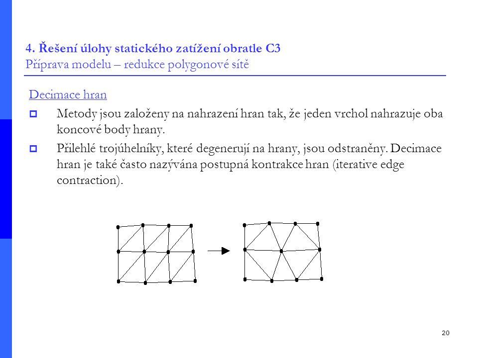 20 4. Řešení úlohy statického zatížení obratle C3 Příprava modelu – redukce polygonové sítě Decimace hran  Metody jsou založeny na nahrazení hran tak