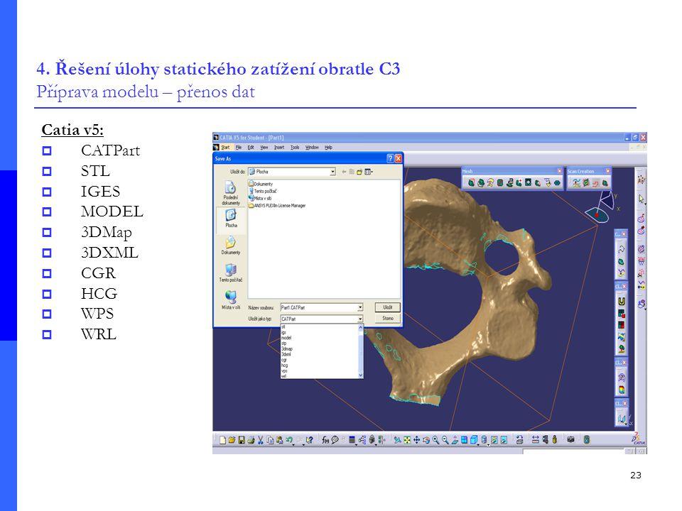 23 4. Řešení úlohy statického zatížení obratle C3 Příprava modelu – přenos dat Catia v5:  CATPart  STL  IGES  MODEL  3DMap  3DXML  CGR  HCG 