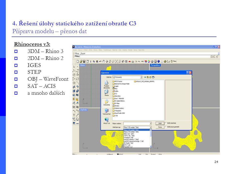 24 4. Řešení úlohy statického zatížení obratle C3 Příprava modelu – přenos dat Rhinoceros v3:  3DM – Rhino 3  2DM – Rhino 2  IGES  STEP  OBJ – Wa