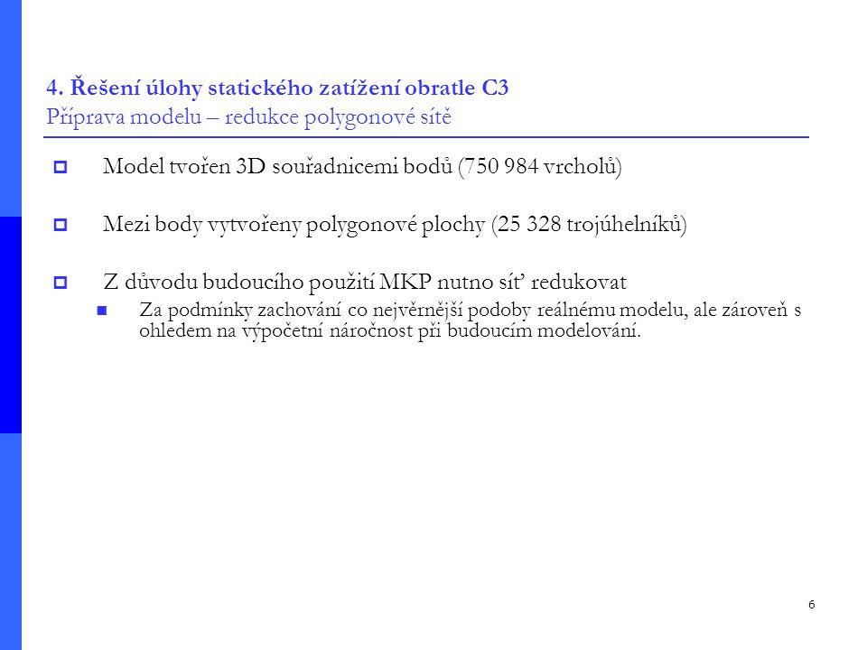 6 4. Řešení úlohy statického zatížení obratle C3 Příprava modelu – redukce polygonové sítě  Model tvořen 3D souřadnicemi bodů (750 984 vrcholů)  Mez