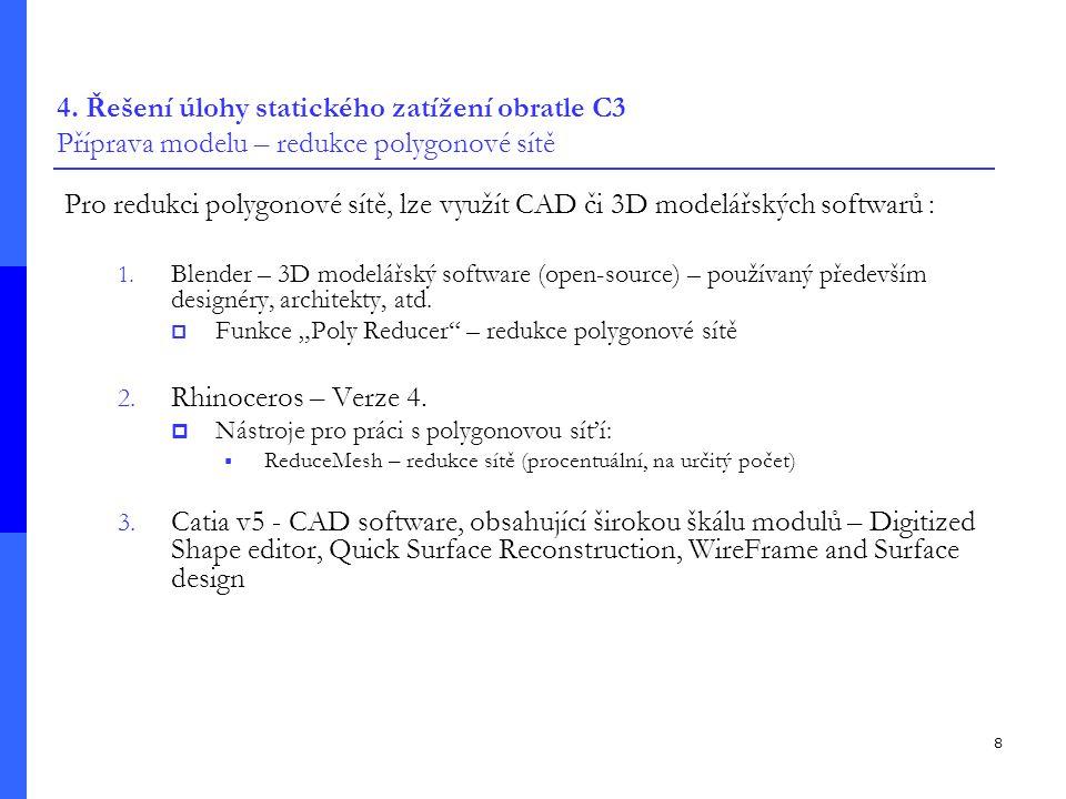 8 4. Řešení úlohy statického zatížení obratle C3 Příprava modelu – redukce polygonové sítě Pro redukci polygonové sítě, lze využít CAD či 3D modelářsk