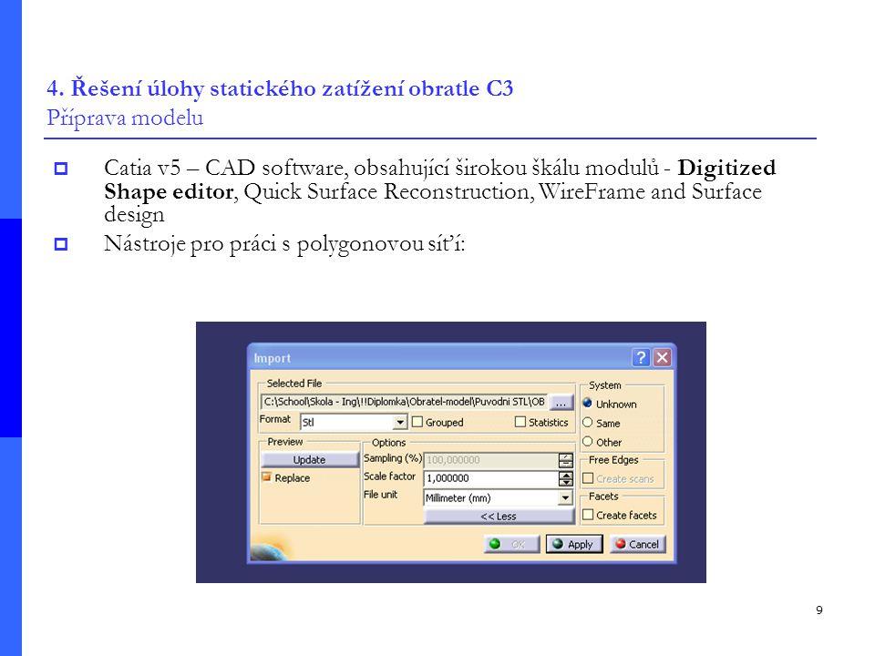 9 4. Řešení úlohy statického zatížení obratle C3 Příprava modelu  Catia v5 – CAD software, obsahující širokou škálu modulů - Digitized Shape editor,