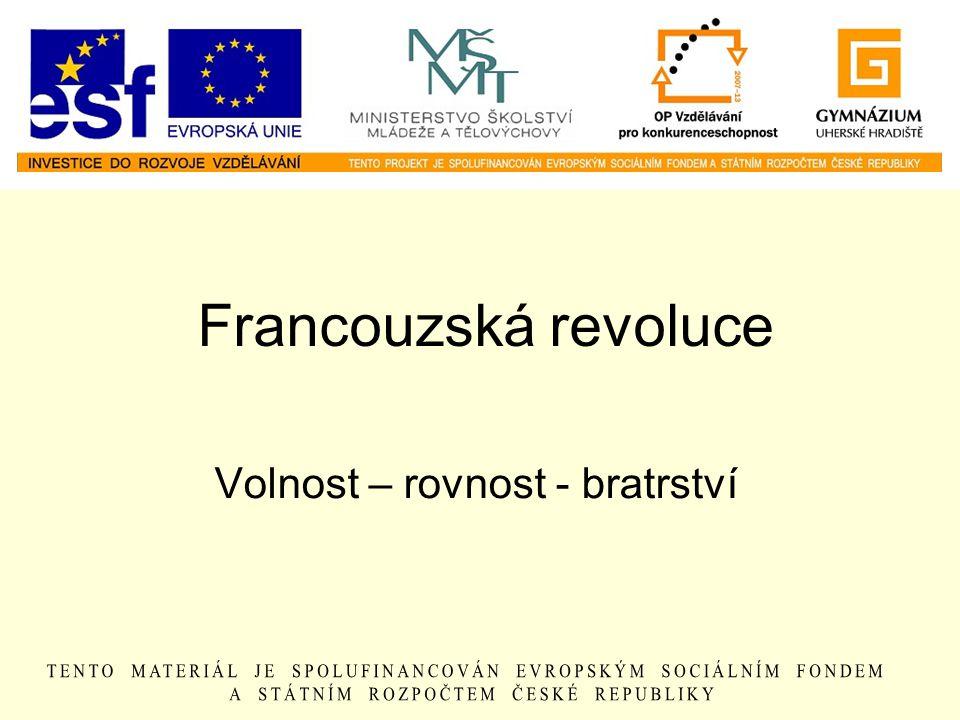Francouzská revoluce Volnost – rovnost - bratrství