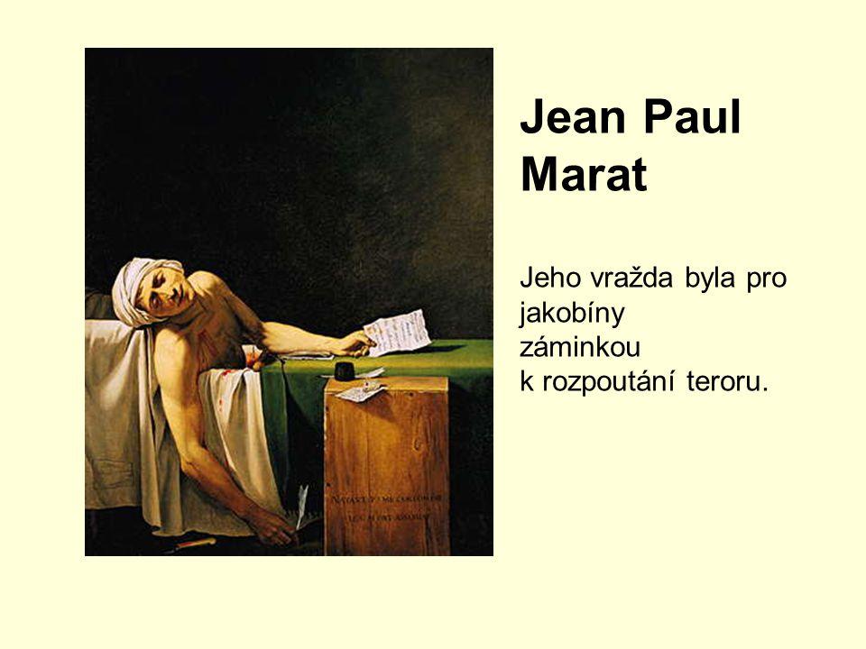 Jean Paul Marat Jeho vražda byla pro jakobíny záminkou k rozpoutání teroru.