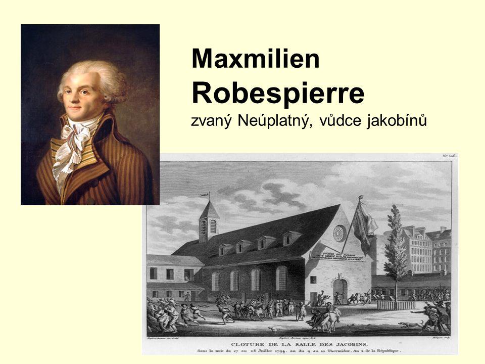 Maxmilien Robespierre zvaný Neúplatný, vůdce jakobínů