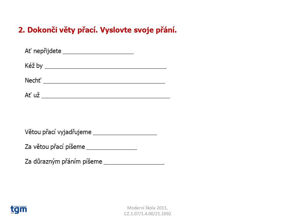 Moderní škola 2011, CZ.1.07/1.4.00/21.1692 2. Dokonči věty přací.