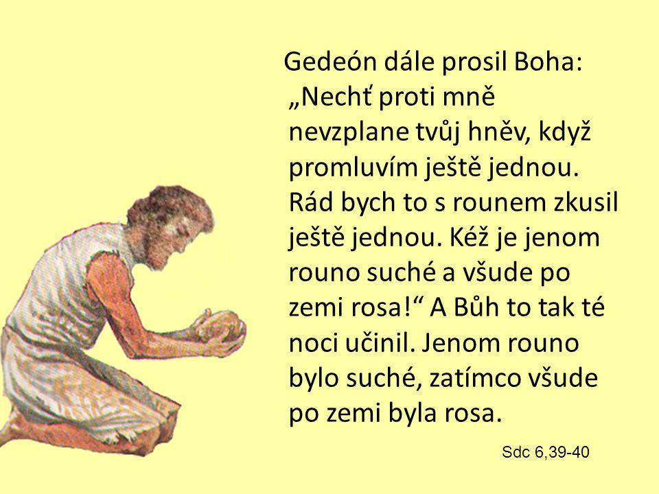 """Gedeón dále prosil Boha: """"Nechť proti mně nevzplane tvůj hněv, když promluvím ještě jednou."""