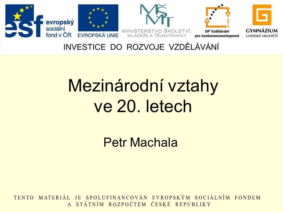 Mezinárodní vztahy ve 20. letech Petr Machala