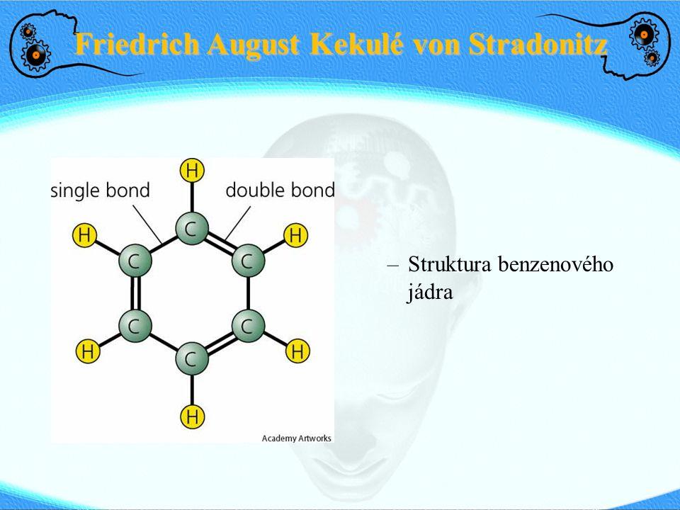 Friedrich August Kekulé von Stradonitz –Struktura benzenového jádra