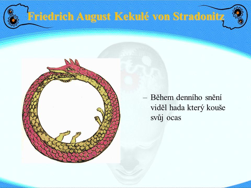 Friedrich August Kekulé von Stradonitz –Během denního snění viděl hada který kouše svůj ocas