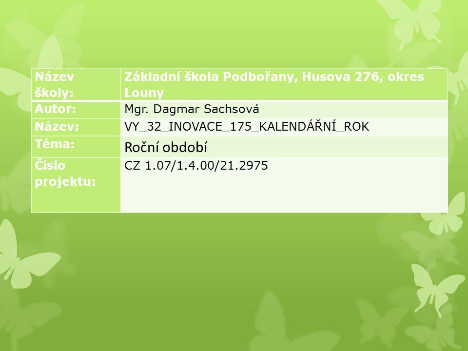 Název školy: Základní škola Podbořany, Husova 276, okres Louny Autor:Mgr. Dagmar Sachsová Název:VY_32_INOVACE_175_KALENDÁŘNÍ_ROK Téma: Roční období Čí
