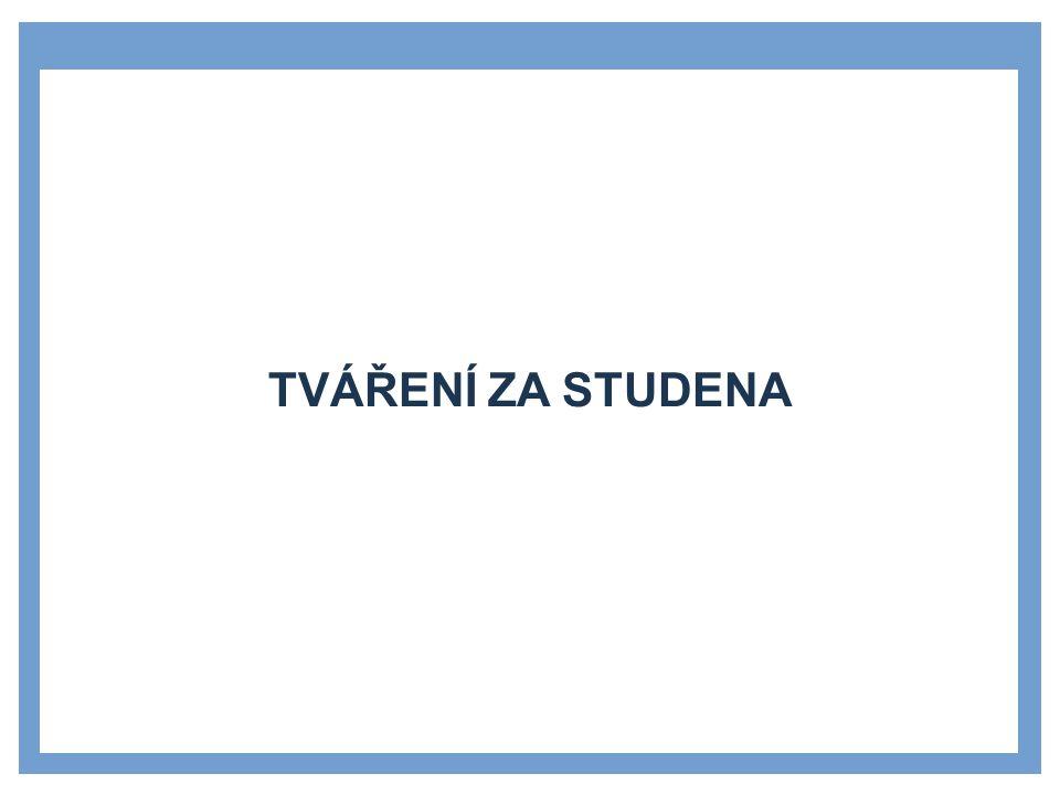TVÁŘENÍ ZA STUDENA