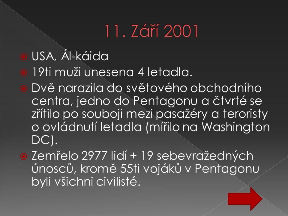  USA, Ál-káida  19ti muži unesena 4 letadla.  Dvě narazila do světového obchodního centra, jedno do Pentagonu a čtvrté se zřítilo po souboji mezi p