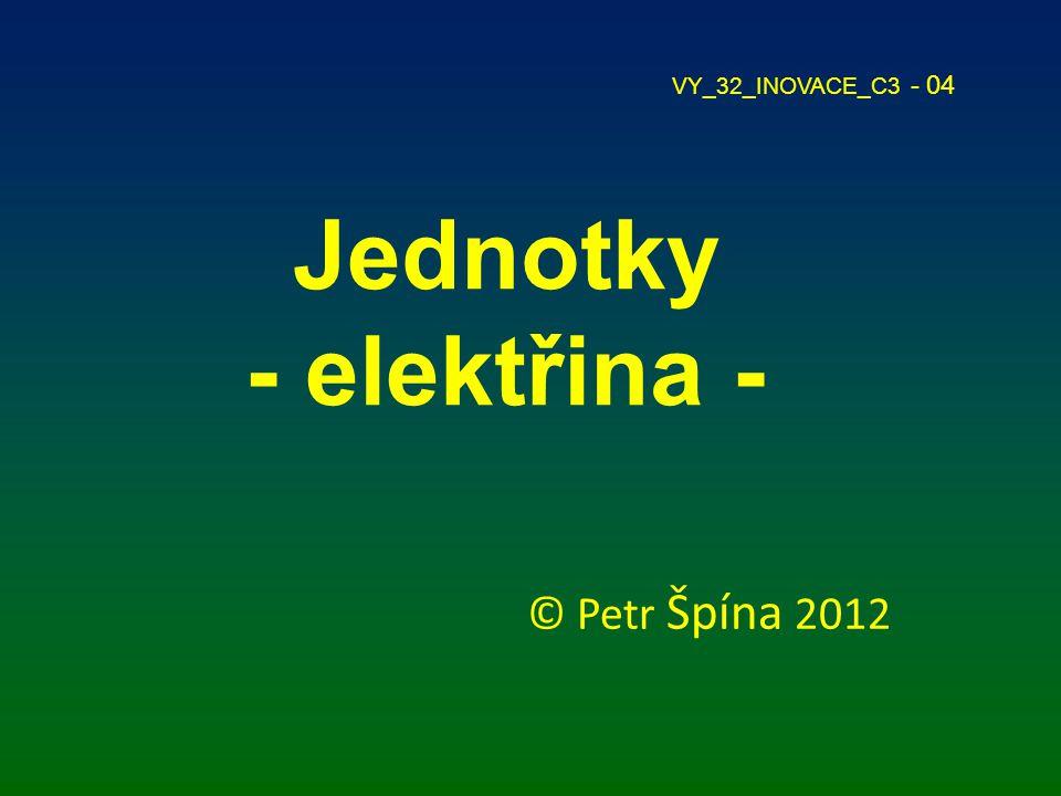 Jednotky - elektřina - © Petr Špína 2012 VY_32_INOVACE_C3 - 04