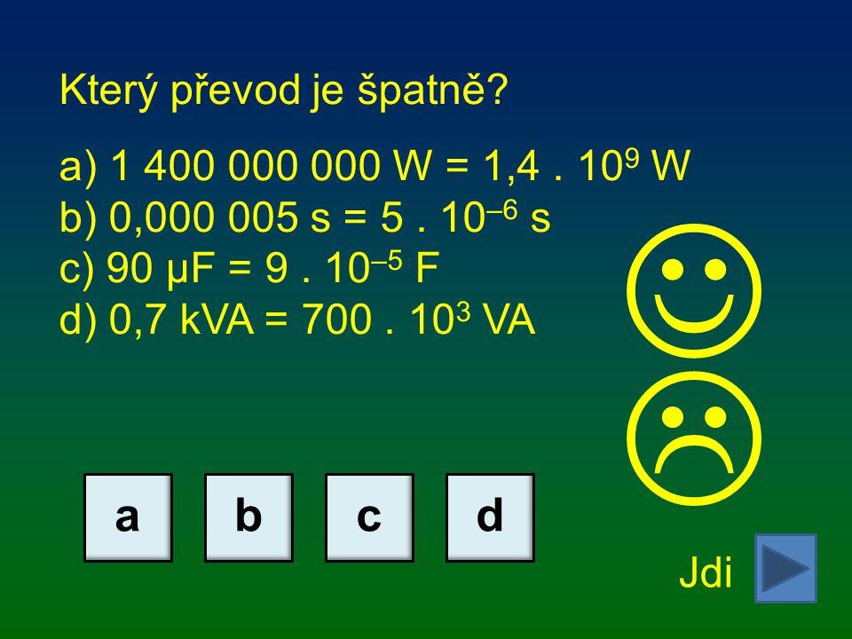 Který převod je špatně.a) 1 400 000 000 W = 1,4. 10 9 W b) 0,000 005 s = 5.
