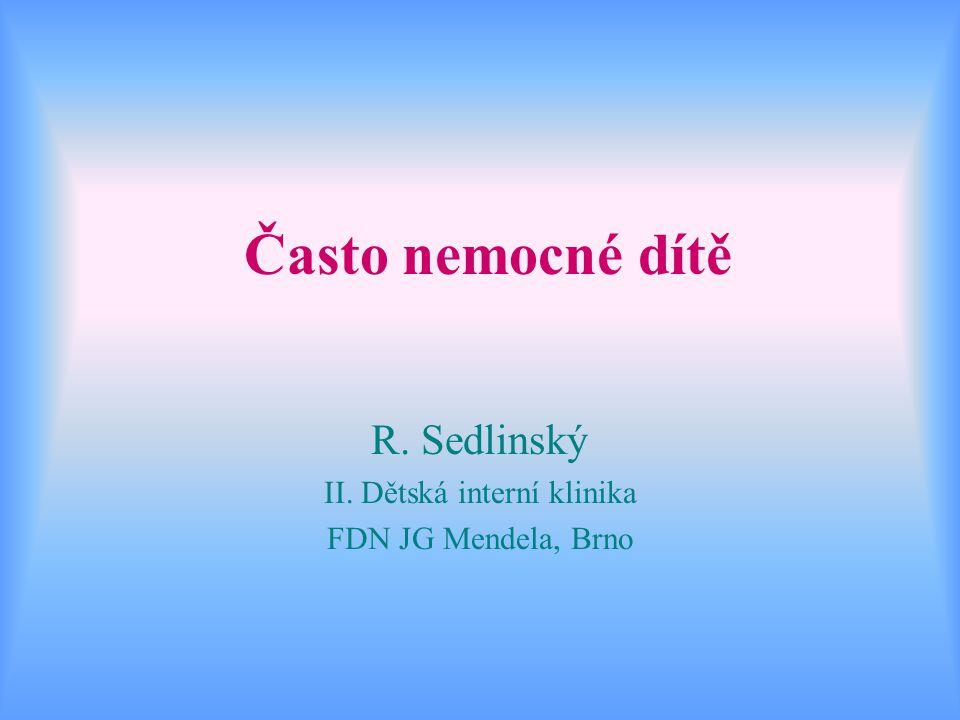 Často nemocné dítě R. Sedlinský II. Dětská interní klinika FDN JG Mendela, Brno