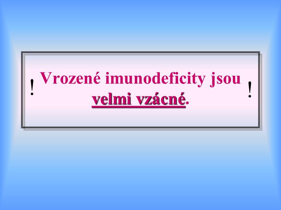 velmi vzácné Vrozené imunodeficity jsou velmi vzácné. ! !