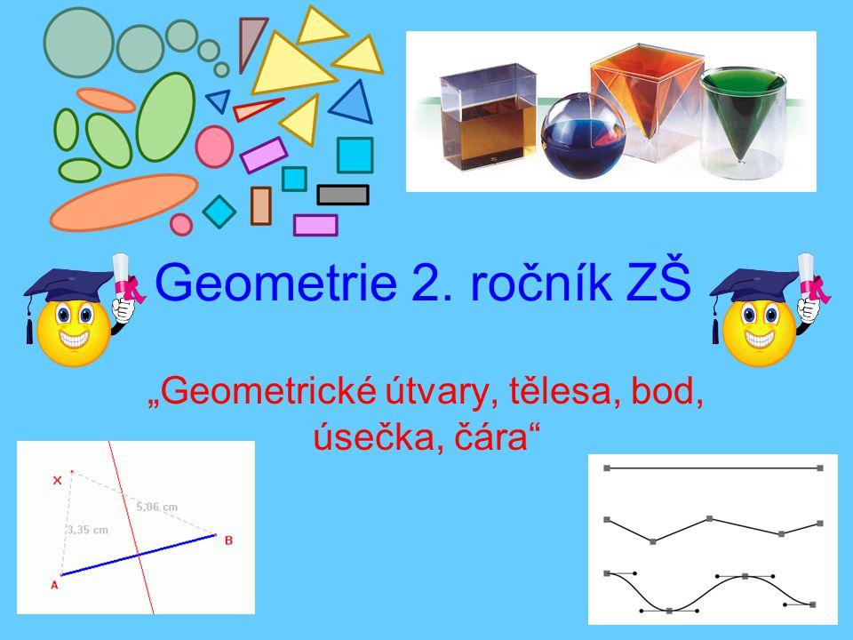 """Geometrie 2. ročník ZŠ """"Geometrické útvary, tělesa, bod, úsečka, čára"""""""