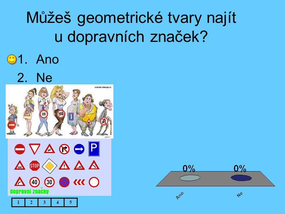 Můžeš geometrické tvary najít u dopravních značek? 12345 1.Ano 2.Ne