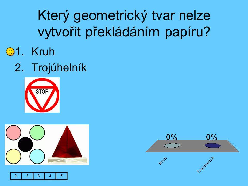 Který geometrický tvar nelze vytvořit překládáním papíru? 12345 1.Kruh 2.Trojúhelník