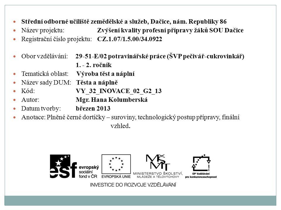 Střední odborné učiliště zemědělské a služeb, Dačice, nám. Republiky 86 Název projektu:Zvýšení kvality profesní přípravy žáků SOU Dačice Registrační č