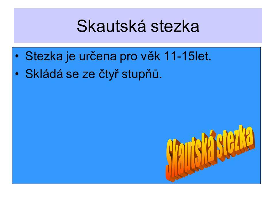 Skautská stezka Stezka je určena pro věk 11-15let. Skládá se ze čtyř stupňů.