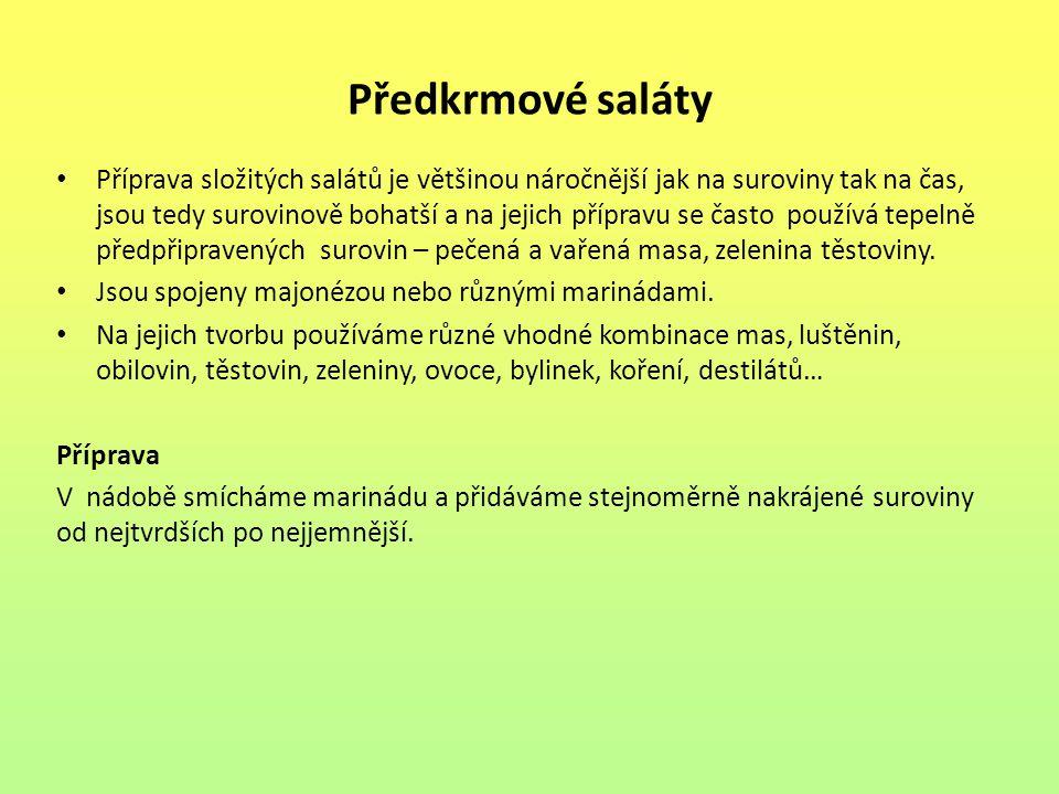 Předkrmové saláty Příprava složitých salátů je většinou náročnější jak na suroviny tak na čas, jsou tedy surovinově bohatší a na jejich přípravu se často používá tepelně předpřipravených surovin – pečená a vařená masa, zelenina těstoviny.