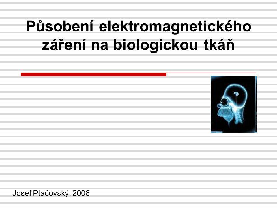 Působení elektromagnetického záření na biologickou tkáň Josef Ptačovský, 2006