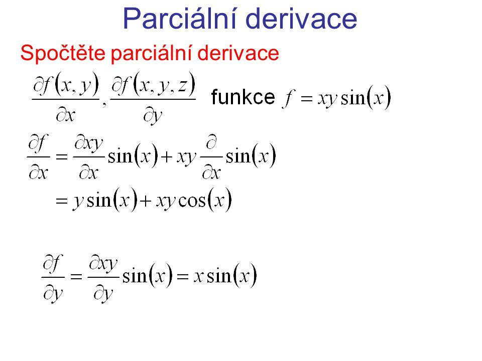 Parciální derivace Spočtěte parciální derivace