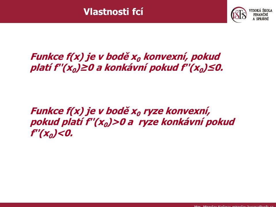 Mgr. Miroslav Kučera; miroslav.kucera@vsfs.cz Vlastnosti fcí Funkce f(x) je v bodě x 0 konvexní, pokud platí f''(x 0 )≥0 a konkávní pokud f''(x 0 )≤0.