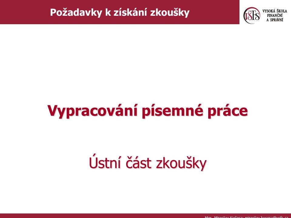 Mgr. Miroslav Kučera; miroslav.kucera@vsfs.cz Požadavky k získání zkoušky Vypracování písemné práce Ústní část zkoušky