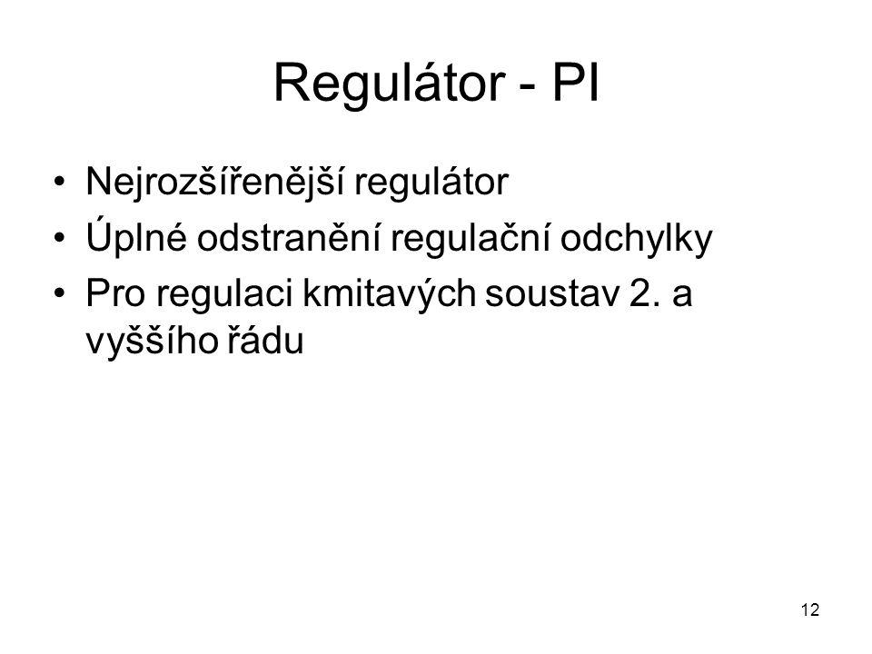 12 Regulátor - PI Nejrozšířenější regulátor Úplné odstranění regulační odchylky Pro regulaci kmitavých soustav 2.