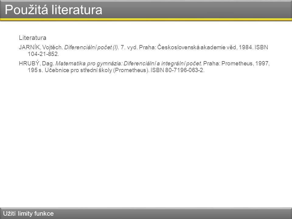 Použitá literatura Literatura JARNÍK, Vojtěch. Diferenciální počet (I). 7. vyd. Praha: Československá akademie věd, 1984. ISBN 104-21-852. HRUBÝ, Dag.